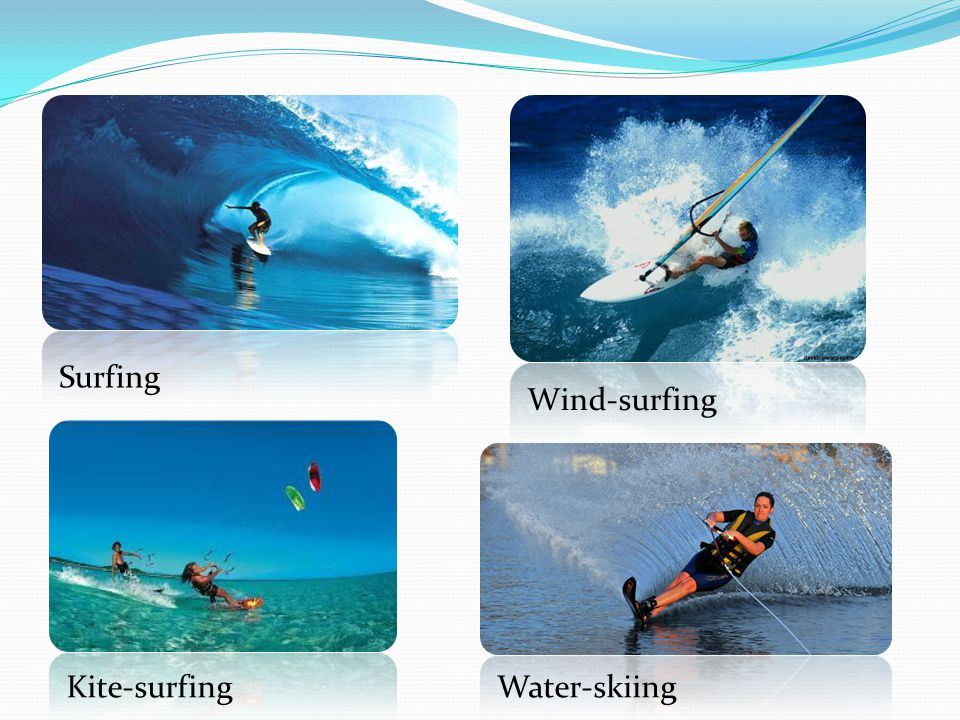 Surfing Wind-surfing Water-skiing Kite-surfing Water-skiing