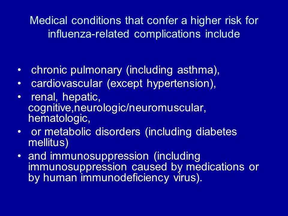 Medical conditions that confer a higher risk for influenza-related complications include