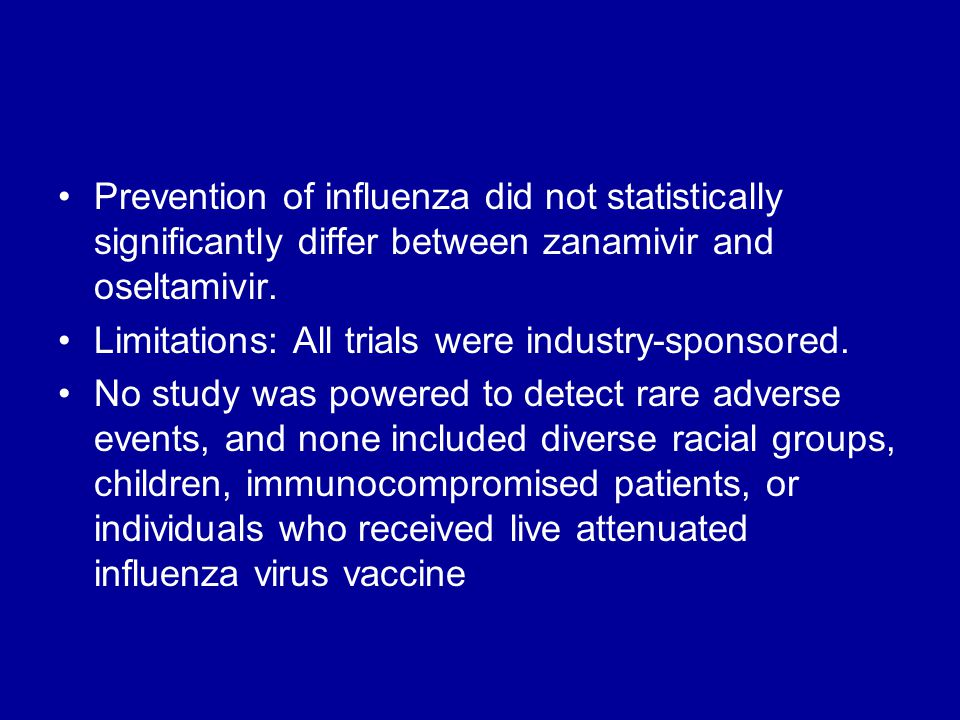 Prevention of influenza did not statistically significantly differ between zanamivir and oseltamivir.
