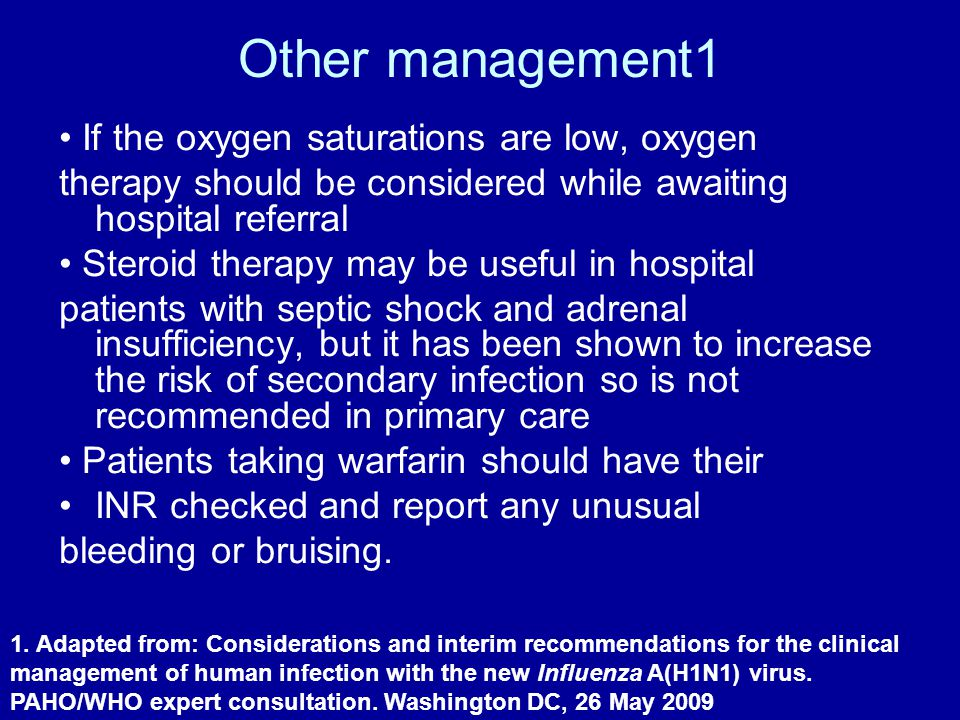 Other management1 • If the oxygen saturations are low, oxygen