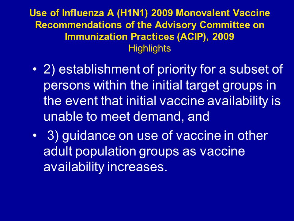 Use of Influenza A (H1N1) 2009 Monovalent Vaccine Recommendations of the Advisory Committee on Immunization Practices (ACIP), 2009 Highlights