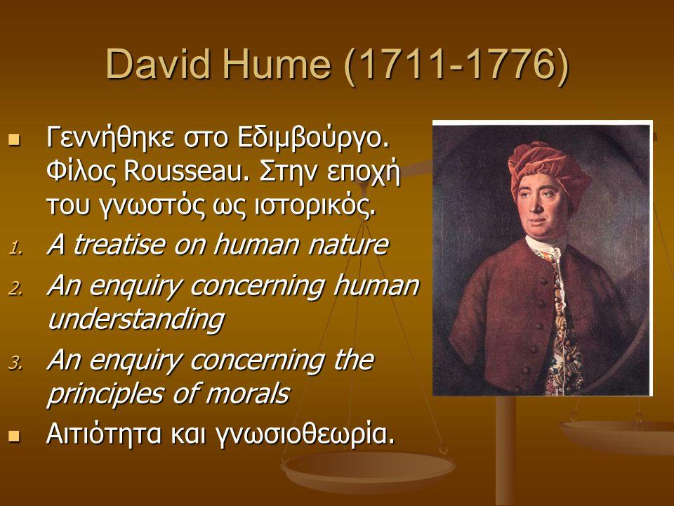 David Hume (1711-1776) Γεννήθηκε στο Εδιμβούργο. Φίλος Rousseau. Στην εποχή του γνωστός ως ιστορικός.