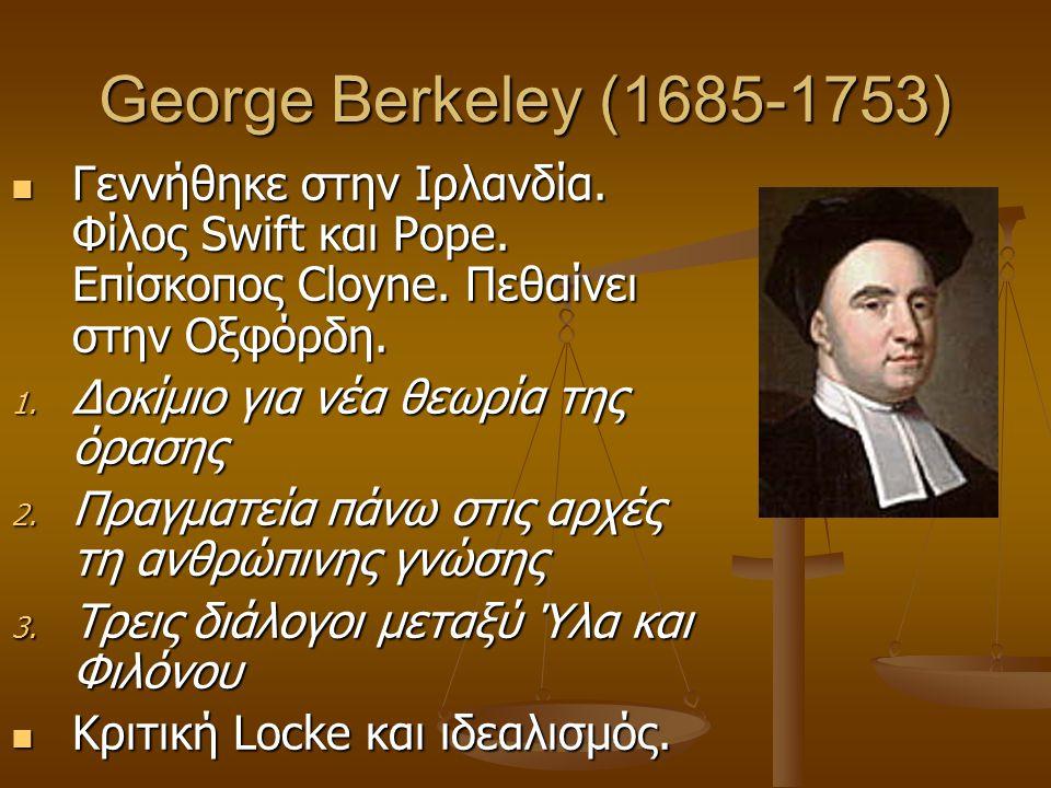 George Berkeley (1685-1753) Γεννήθηκε στην Ιρλανδία. Φίλος Swift και Pope. Επίσκοπος Cloyne. Πεθαίνει στην Οξφόρδη.