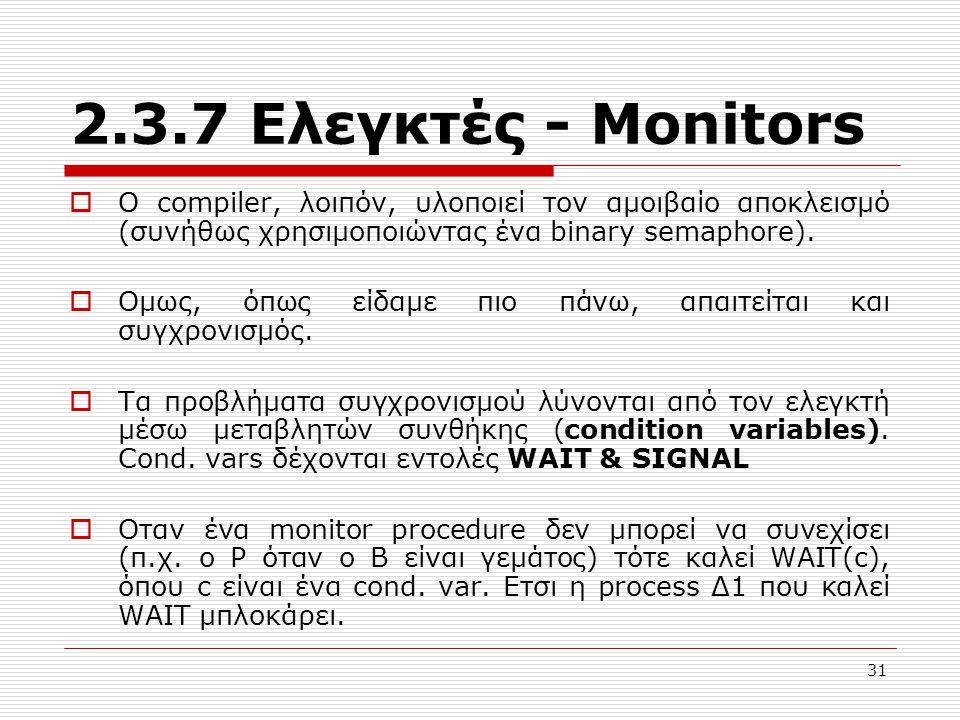 2.3.7 Ελεγκτές - Μonitors Ο compiler, λοιπόν, υλοποιεί τον αμοιβαίο αποκλεισμό (συνήθως χρησιμοποιώντας ένα binary semaphore).