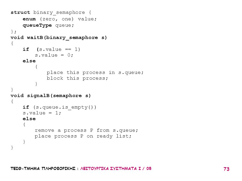 struct binary_semaphore { enum (zero, one) value; queueType queue; };