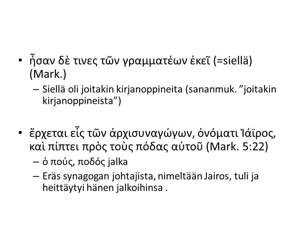 ἦσαν δὲ τινες τῶν γραμματέων ἐκεῖ (=siellä) (Mark.)