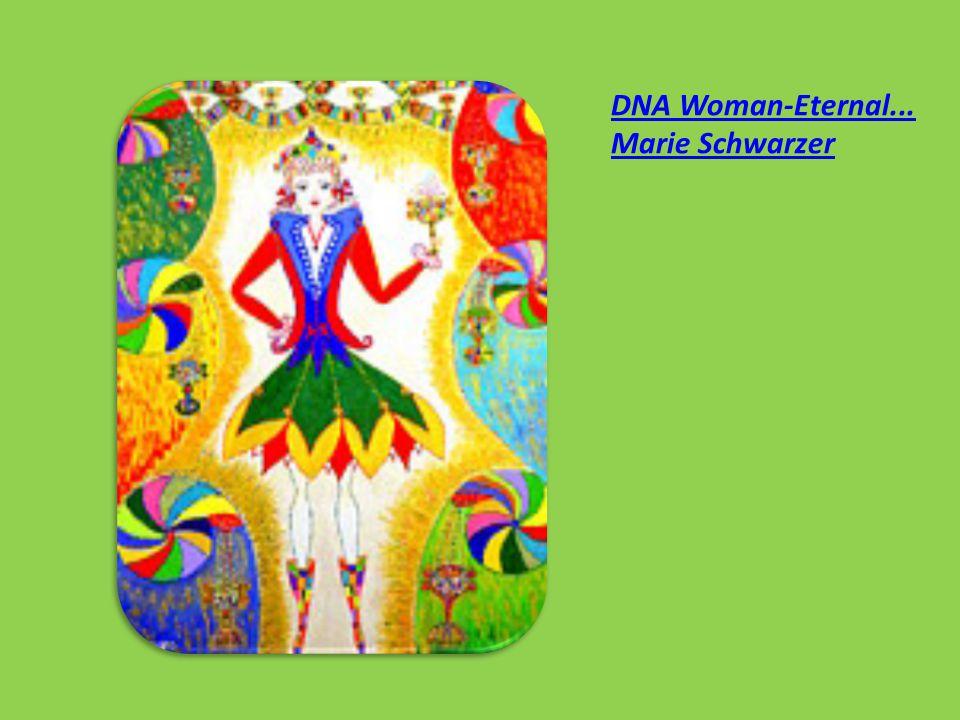 DNA Woman-Eternal... Marie Schwarzer