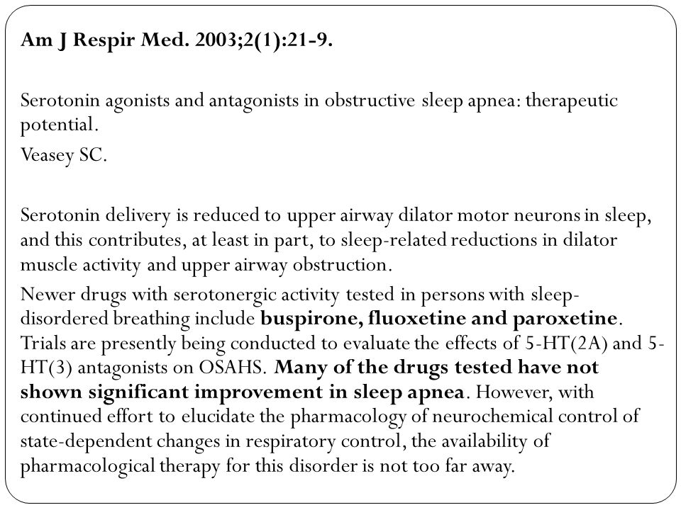 Am J Respir Med. 2003;2(1):21-9. Serotonin agonists and antagonists in obstructive sleep apnea: therapeutic potential.