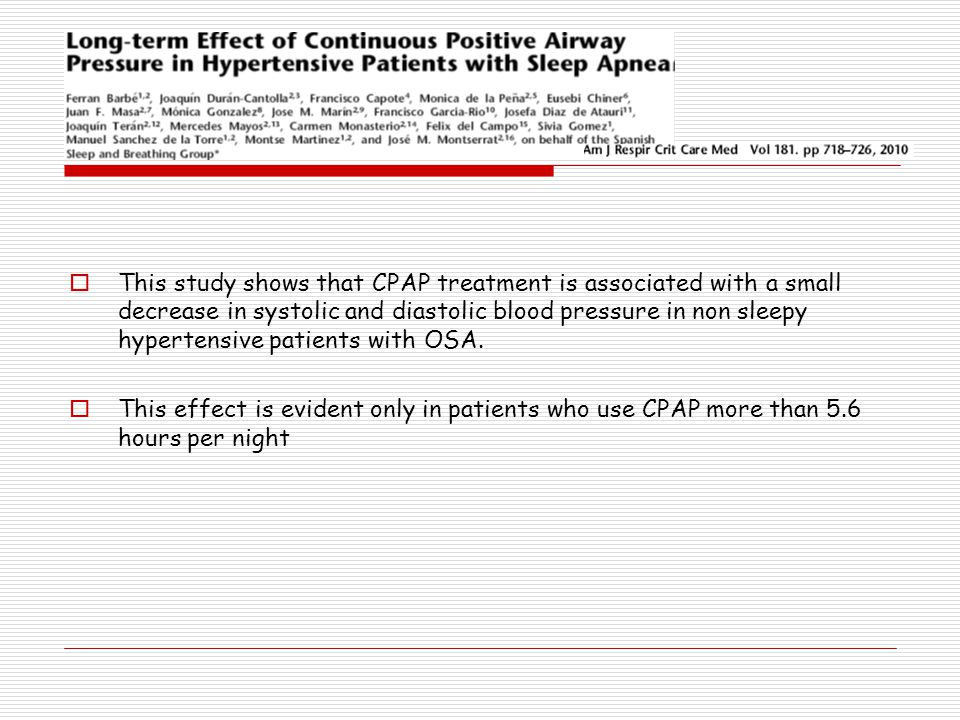 This study shows that CPAP treatment is associated with a small decrease in systolic and diastolic blood pressure in non sleepy hypertensive patients with OSA.