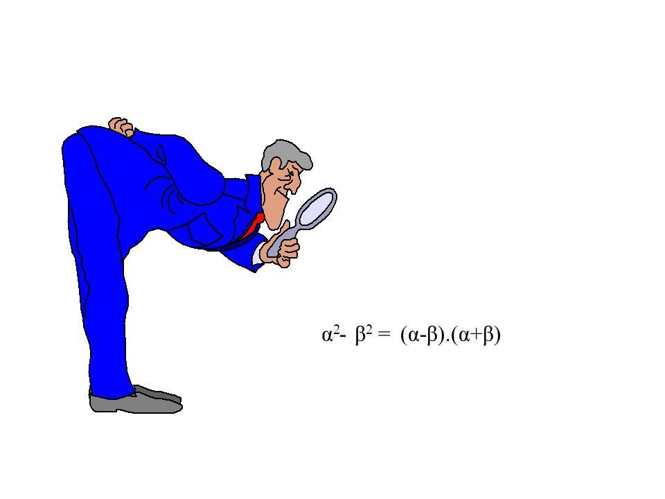 α2 - β2 = (α-β).(α+β)
