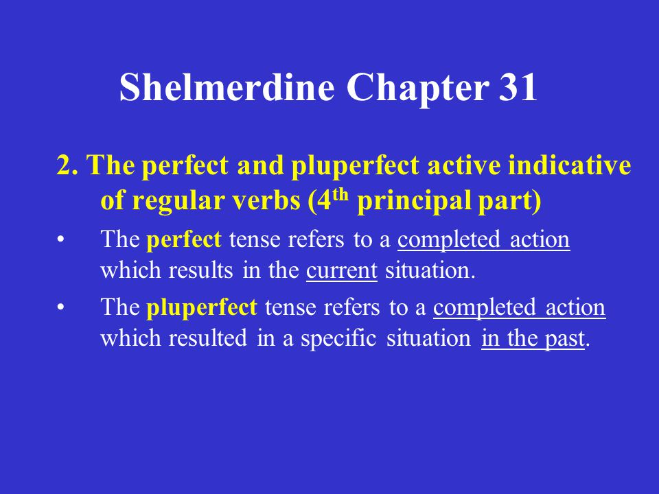 Shelmerdine Chapter 31 2. The perfect and pluperfect active indicative of regular verbs (4th principal part)