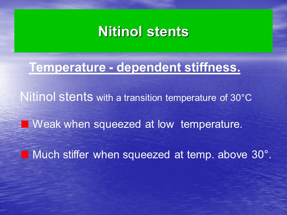 Nitinol stents Temperature - dependent stiffness.