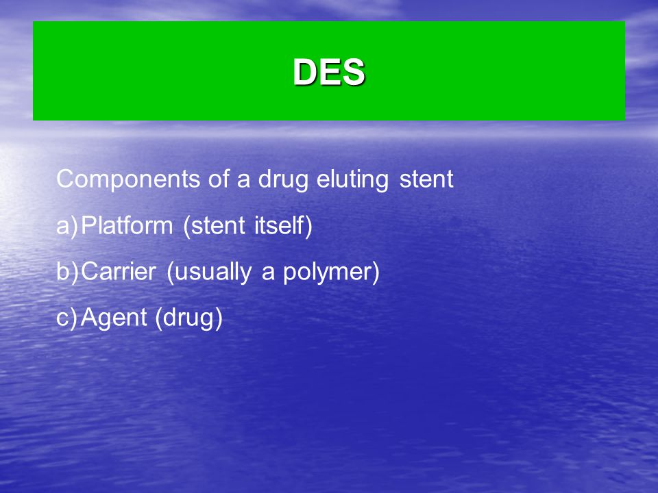 DES Components of a drug eluting stent Platform (stent itself)