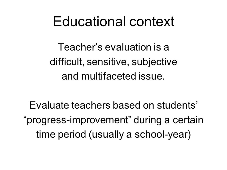 Educational context Teacher's evaluation is a