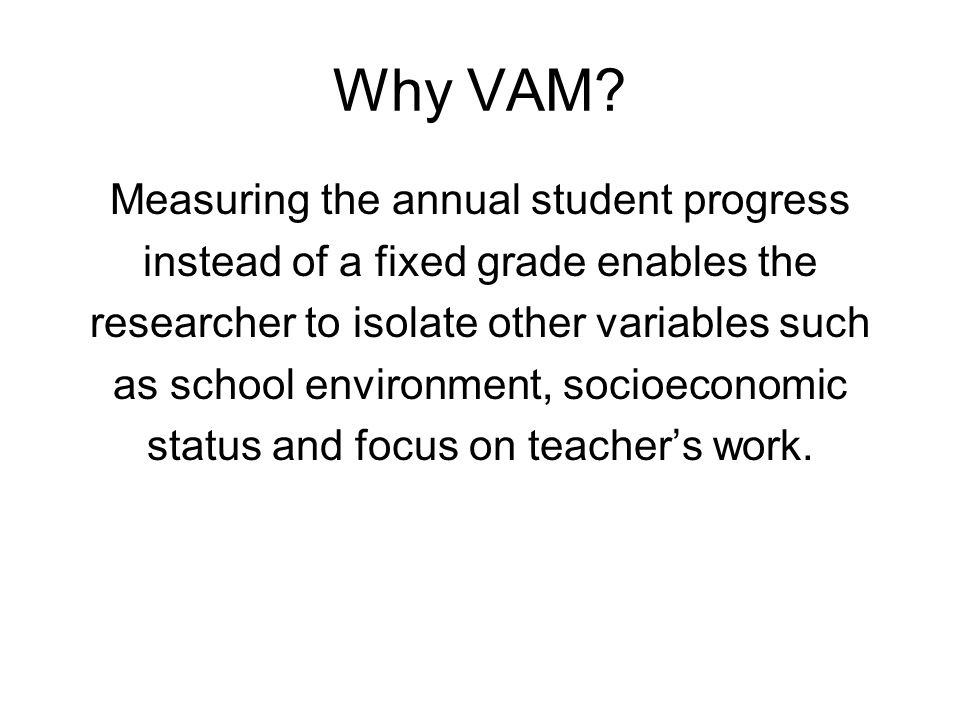 Why VAM Measuring the annual student progress