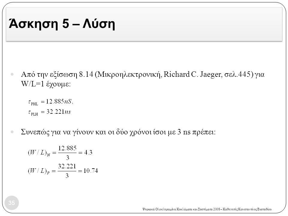 Άσκηση 5 – Λύση Από την εξίσωση 8.14 (Μικροηλεκτρονική, Richard C. Jaeger, σελ.445) για W/L=1 έχουμε: