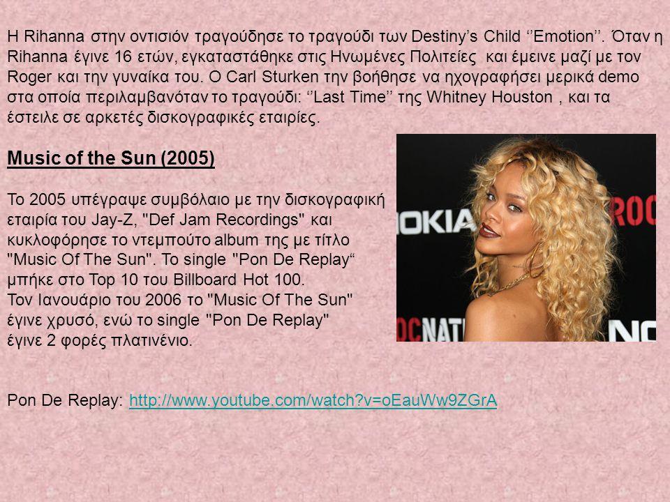 Η Rihanna στην οντισιόν τραγούδησε το τραγούδι των Destiny's Child ''Emotion''. Όταν η Rihanna έγινε 16 ετών, εγκαταστάθηκε στις Ηνωμένες Πολιτείες και έμεινε μαζί με τον Roger και την γυναίκα του. O Carl Sturken την βοήθησε να ηχογραφήσει μερικά demo στα οποία περιλαμβανόταν το τραγούδι: ''Last Time'' της Whitney Houston , και τα έστειλε σε αρκετές δισκογραφικές εταιρίες.