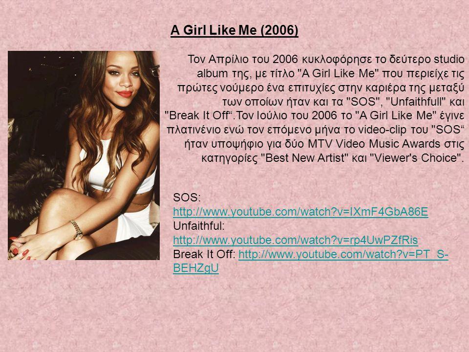 A Girl Like Me (2006) Toν Απρίλιο του 2006 κυκλοφόρησε το δεύτερο studio. album της, με τίτλο A Girl Like Me που περιείχε τις.