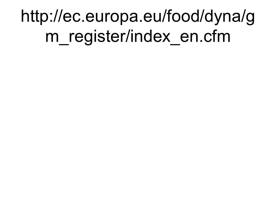 http://ec.europa.eu/food/dyna/gm_register/index_en.cfm