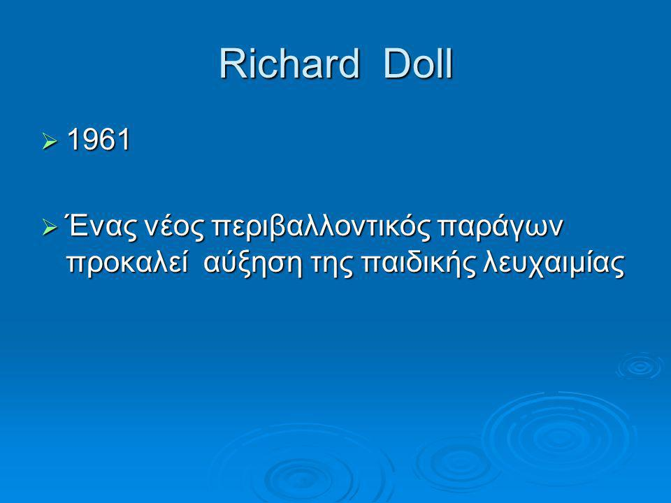 Richard Doll 1961 Ένας νέος περιβαλλοντικός παράγων προκαλεί αύξηση της παιδικής λευχαιμίας
