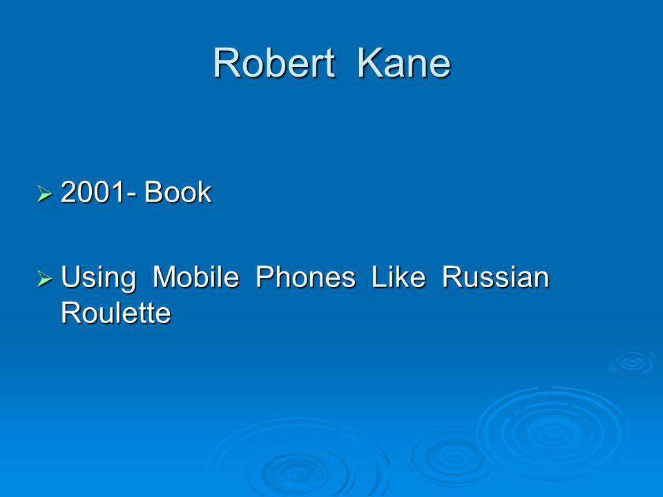 Robert Kane 2001- Book Using Mobile Phones Like Russian Roulette