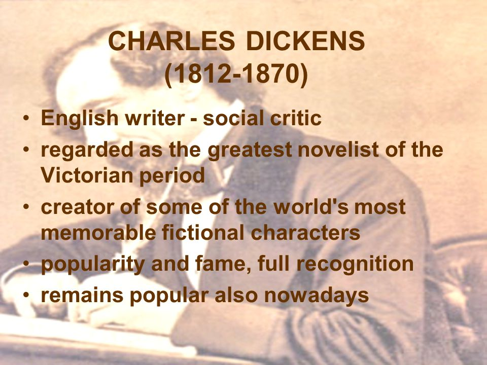 CHARLES DICKENS (1812-1870) English writer - social critic