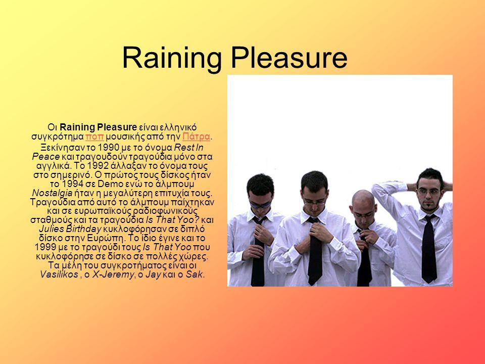 Raining Pleasure Οι Raining Pleasure είναι ελληνικό συγκρότημα ποπ μουσικής από την Πάτρα.