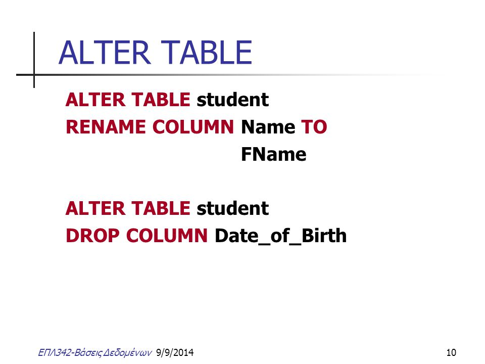 ALTER TABLE ALTER TABLE student RENAME COLUMN Name TO FName