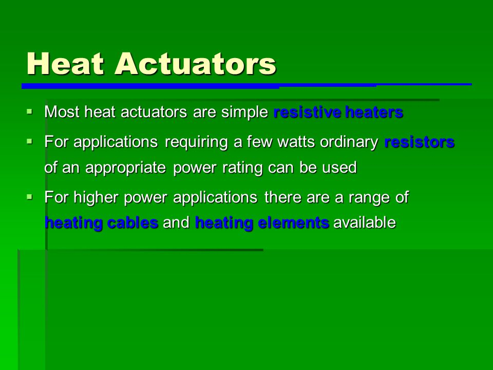 Heat Actuators Most heat actuators are simple resistive heaters