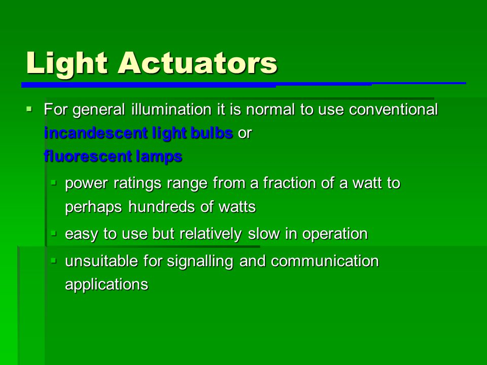 Light Actuators For general illumination it is normal to use conventional incandescent light bulbs or fluorescent lamps.