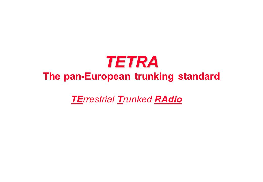 TETRA The pan-European trunking standard