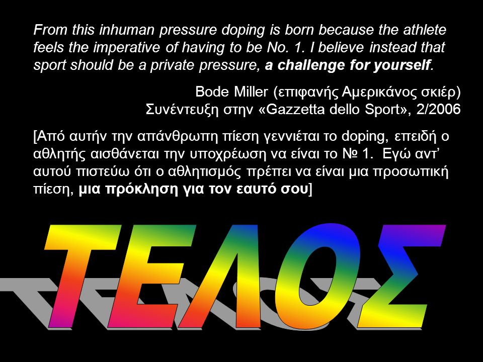 From this inhuman pressure doping is born because the athlete feels the imperative of having to be No. 1. I believe instead that sport should be a private pressure, a challenge for yourself.