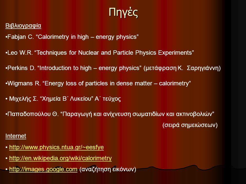 Πηγές Βιβλιογραφία Fabjan C. Calorimetry in high – energy physics