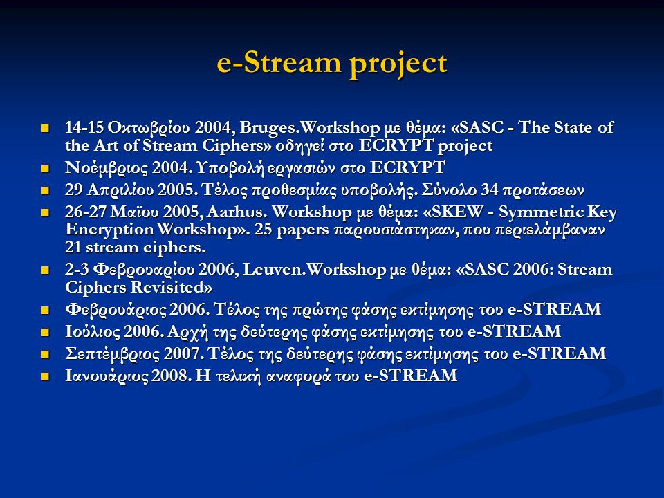 e-Stream project 14-15 Οκτωβρίου 2004, Bruges.Workshop με θέμα: «SASC - The State of the Art of Stream Ciphers» οδηγεί στο ECRYPT project.