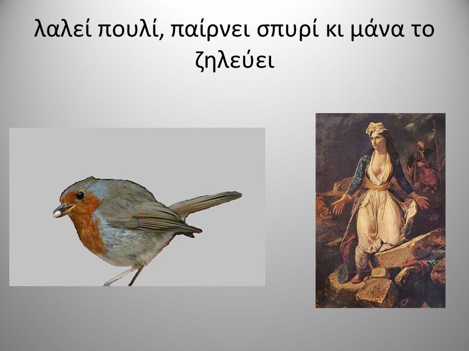 λαλεί πουλί, παίρνει σπυρί κι μάνα το ζηλεύει