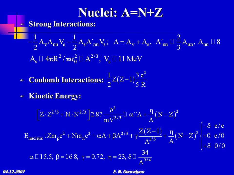 Nuclei: A=N+Z Strong Interactions: Coulomb Interactions: