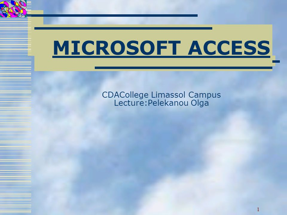MICROSOFT ACCESS CDACollege Limassol Campus Lecture:Pelekanou Olga