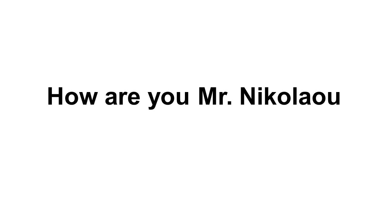 How are you Mr. Nikolaou