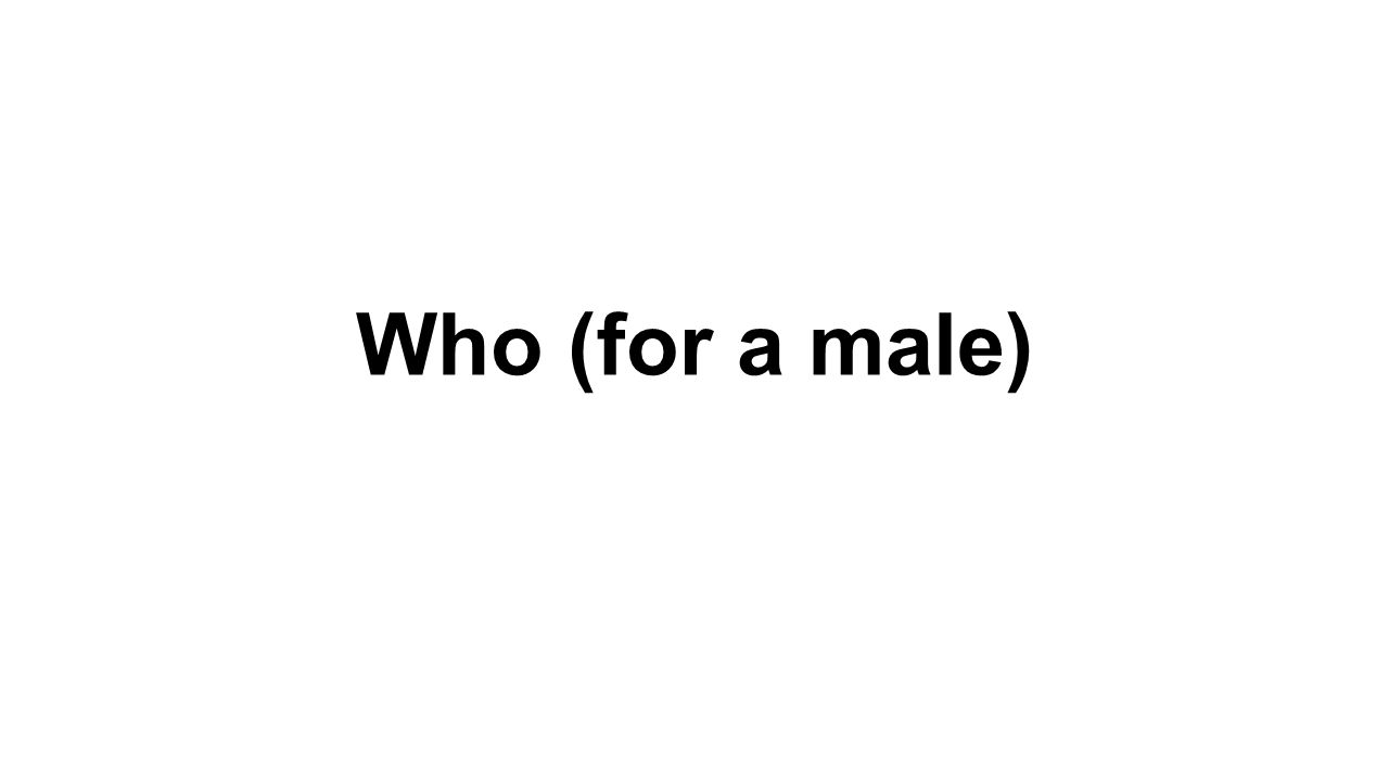 Who (for a male)