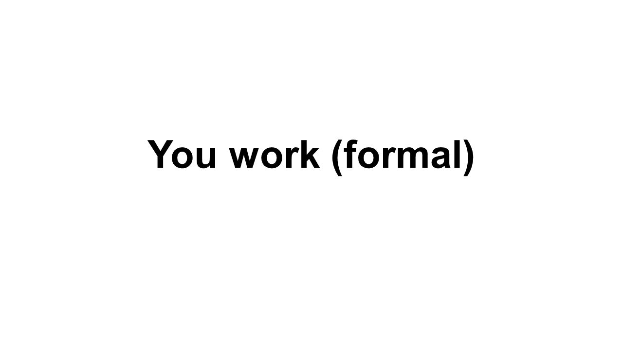 You work (formal)