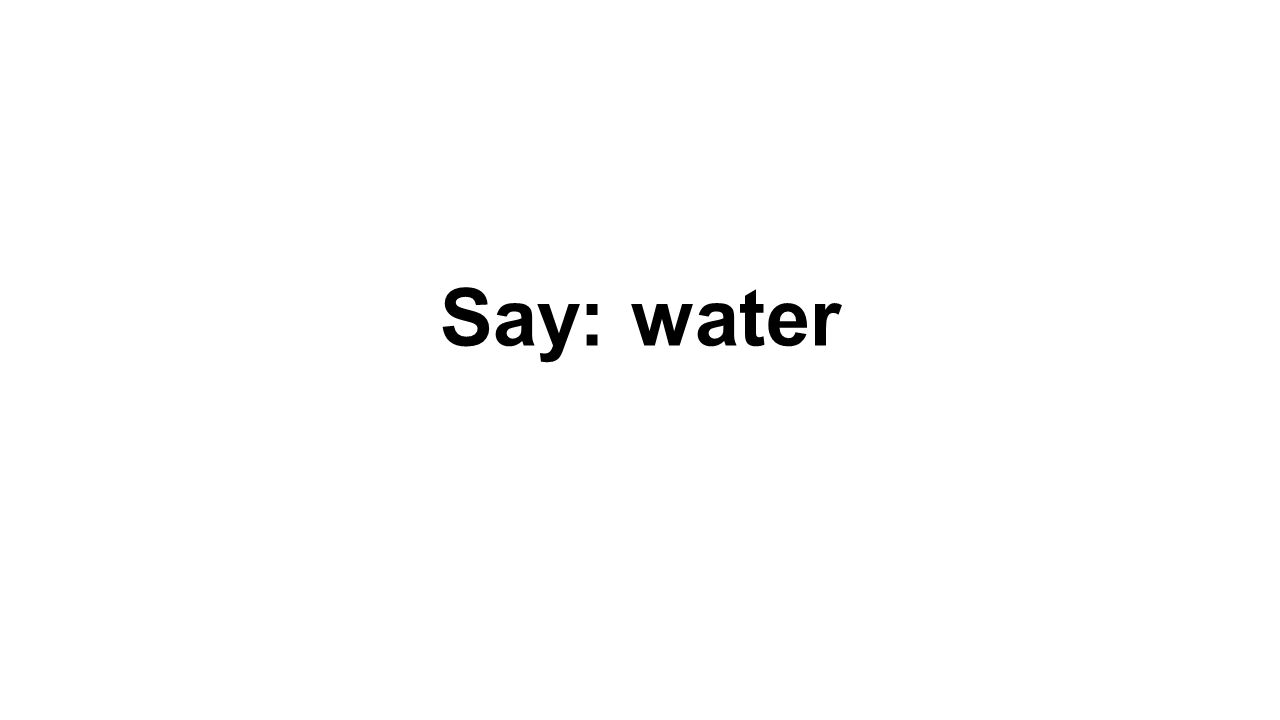 Say: water
