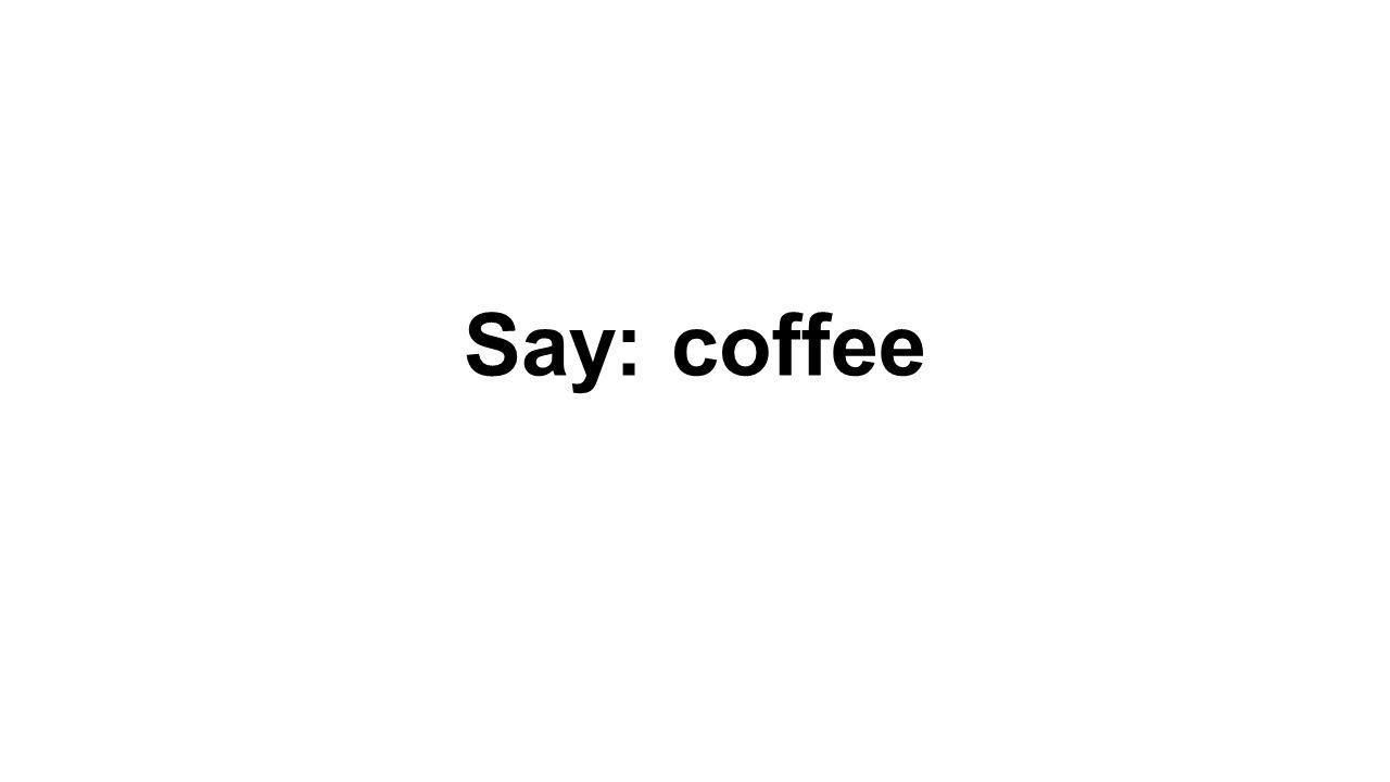 Say: coffee