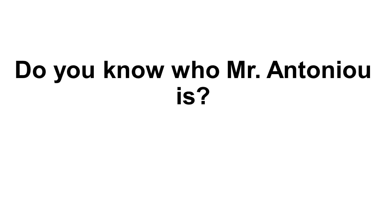 Do you know who Mr. Antoniou is