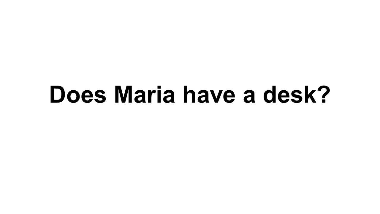 Does Maria have a desk