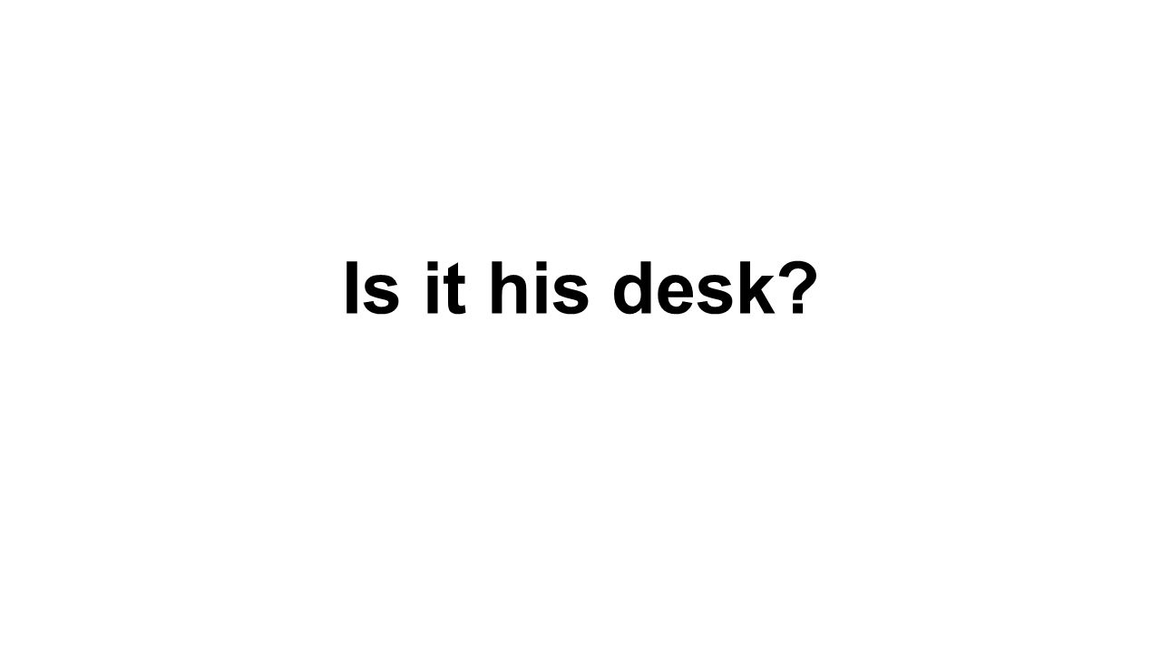 Is it his desk