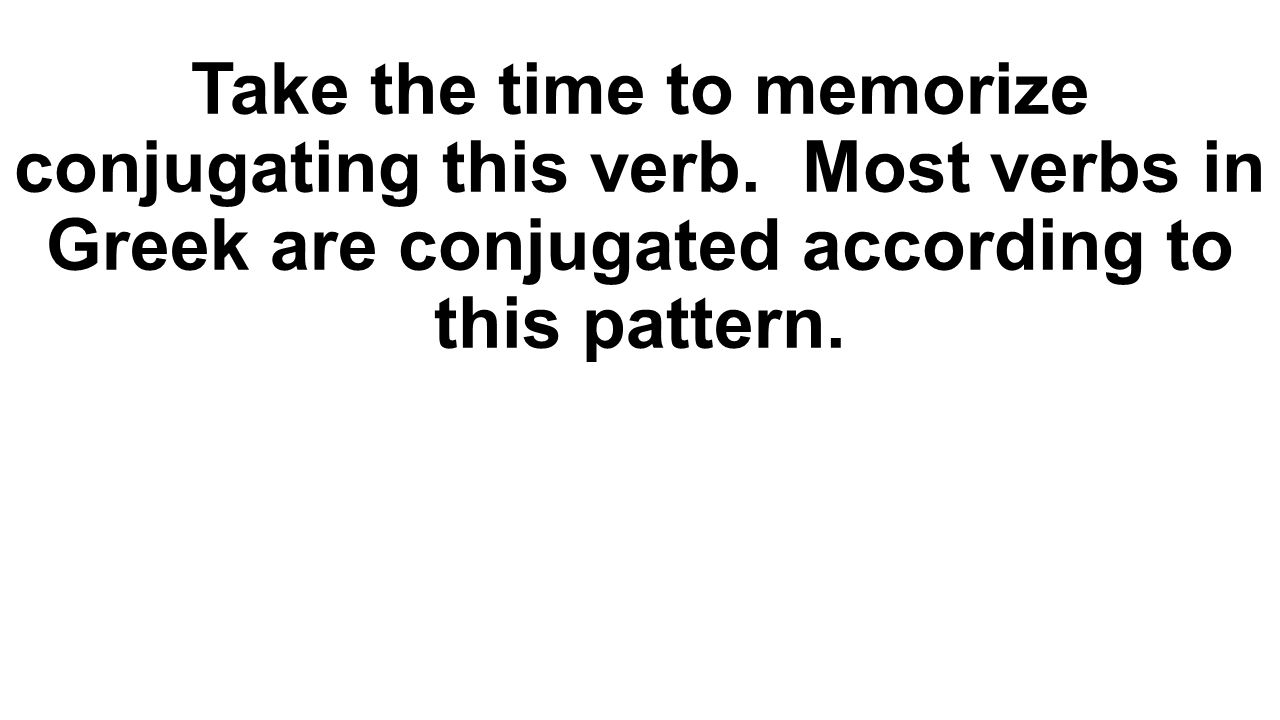 Take the time to memorize conjugating this verb