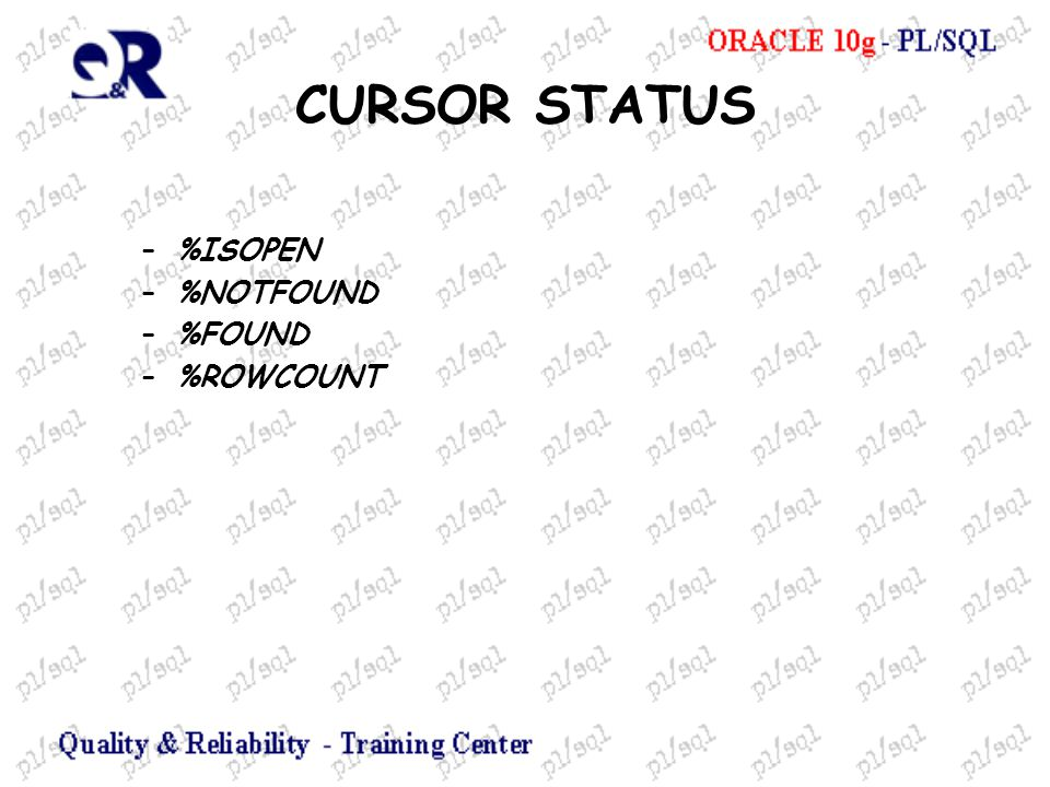 CURSOR STATUS %ISOPEN %NOTFOUND %FOUND %ROWCOUNT