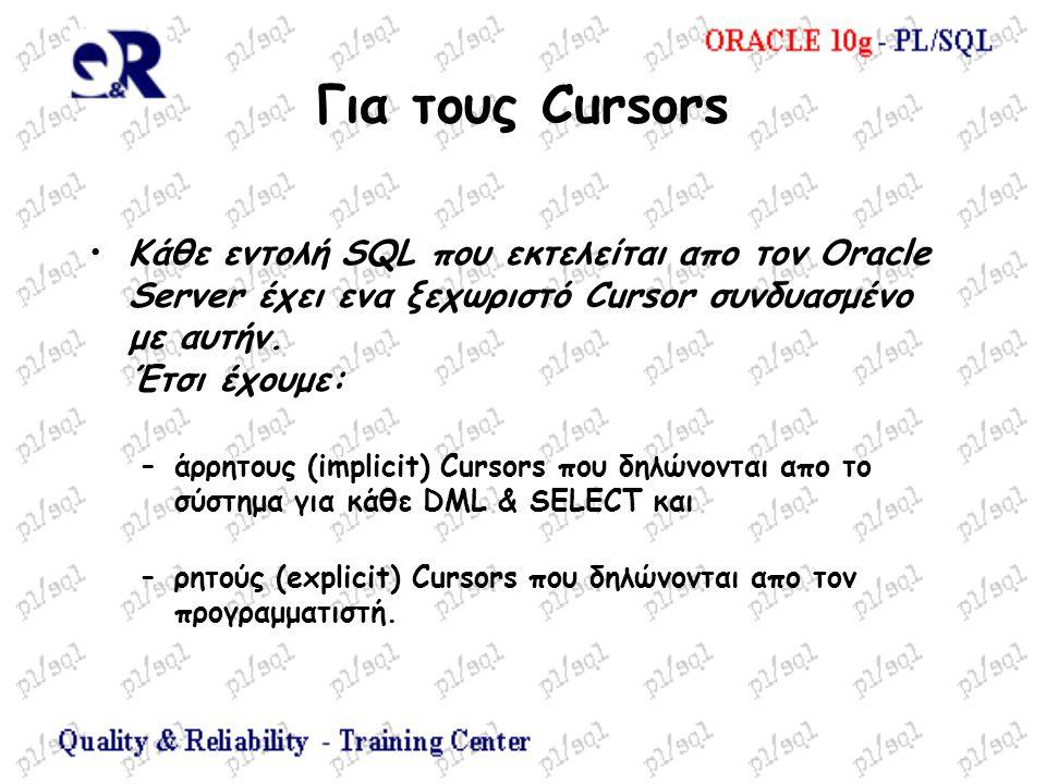 Για τους Cursors Κάθε εντολή SQL που εκτελείται απο τον Oracle Server έχει ενα ξεχωριστό Cursor συνδυασμένο με αυτήν. Έτσι έχουμε: