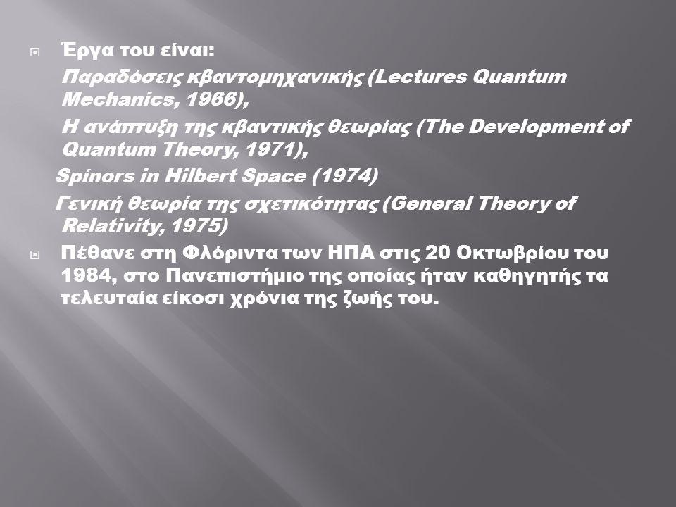 Έργα του είναι: Παραδόσεις κβαντομηχανικής (Lectures Quantum Mechanics, 1966),