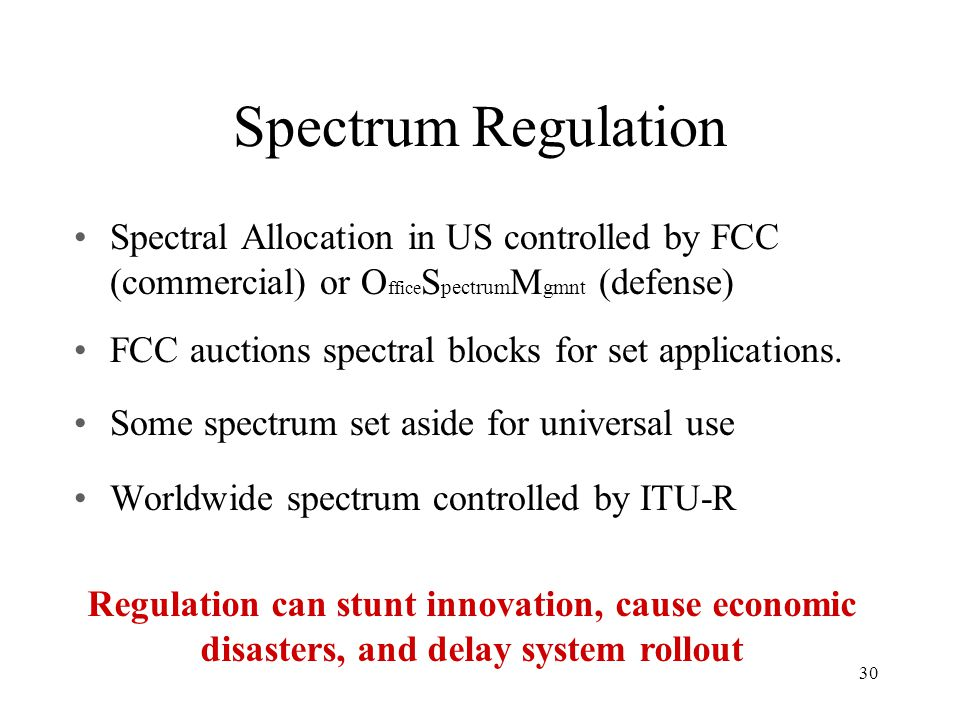 Spectrum Regulation Spectral Allocation in US controlled by FCC (commercial) or OfficeSpectrumMgmnt (defense)